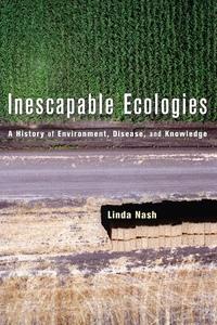 Inescapable Ecologies by Linda Nash