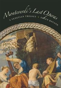 Monteverdi's Last Operas: A Venetian Trilogy by Ellen Rosand