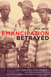 Emancipation Betrayed by Paul Ortiz