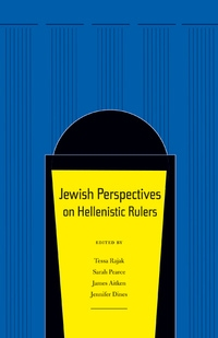 Jewish Perspectives on Hellenistic Rulers by Tessa Rajak, Sarah Pearce, James Aitken