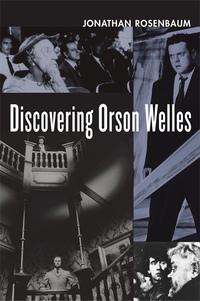 Discovering Orson Welles by Jonathan Rosenbaum