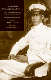 The Memoirs of Alton Augustus Adams, Sr. by Alton Augustus Adams, Mark Clague