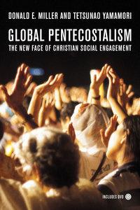 Global Pentecostalism by Donald E. Miller, Tetsunao Yamamori