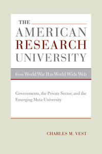 The American Research University from World War II to World Wide Web by Charles M. Vest