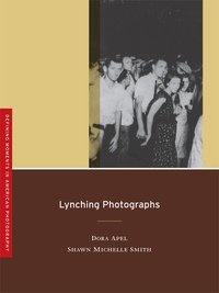 Lynching Photographs by Dora Apel, Shawn Michelle Smith