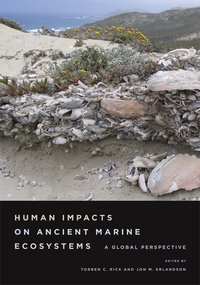 Human Impacts on Ancient Marine Ecosystems by Torben C. Rick, Jon M. Erlandson