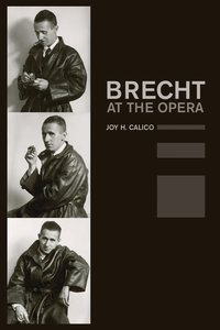 Brecht at the Opera by Joy H. Calico