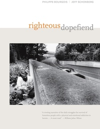 Righteous Dopefiend by Philippe Bourgois, Jeffrey Schonberg