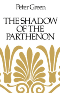 The Shadow of the Parthenon by Peter Green
