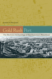 Gold Rush Port by James P. Delgado