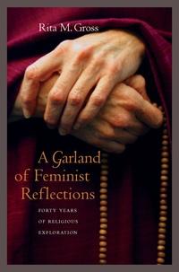 A Garland of Feminist Reflections by Rita M. Gross