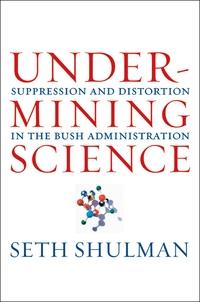 Undermining Science by Seth Shulman