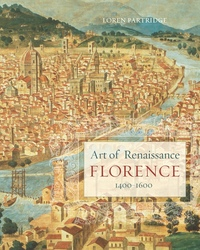 Art of Renaissance Florence, 1400–1600 by Loren Partridge