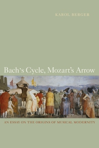 Bach's Cycle, Mozart's Arrow by Karol Berger