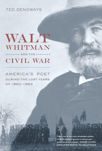 Walt Whitman and the Civil War by Ted Genoways