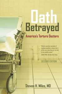 Oath Betrayed by Steven H. Miles M.D.