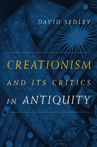 Creationism and Its Critics in Antiquity by David Sedley