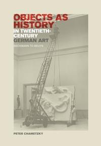 Objects as History in Twentieth-Century German Art by Peter Chametzky