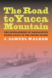 The Road to Yucca Mountain by J. Samuel Walker