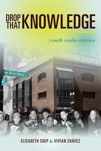 Drop That Knowledge by Lissa soep, Vivian Chavez