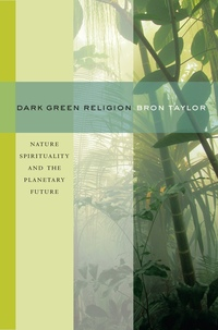 Dark Green Religion by Bron Taylor