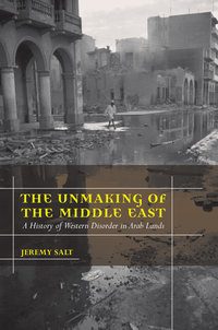 The Unmaking of the Middle East by Jeremy Salt