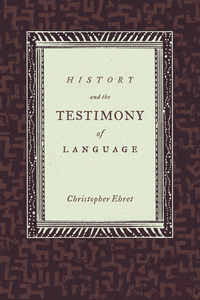 History and the Testimony of Language by Christopher Ehret