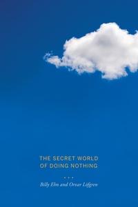 The Secret World of Doing Nothing by Orvar Löfgren, Billy Ehn