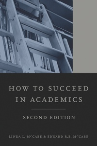 How to Succeed in Academics, 2nd edition by Linda L. McCabe, Edward R.B. McCabe