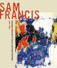 Sam Francis: Catalogue Raisonné of Canvas and Panel Paintings, 1946–1994 by Debra Burchett-Lere