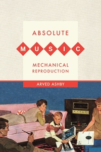 Absolute Music, Mechanical Reproduction by Arved Ashby