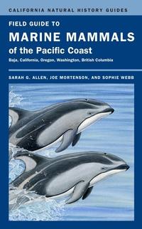 Field Guide to Marine Mammals of the Pacific Coast by Sarah G. Allen, Joe Mortenson, Sophie Webb