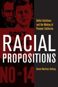 Racial Propositions by Daniel Martinez HoSang