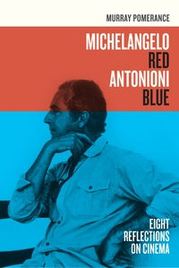 Michelangelo Red Antonioni Blue by Murray Pomerance