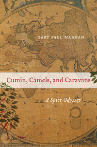 Cumin, Camels, and Caravans by Gary Paul Nabhan