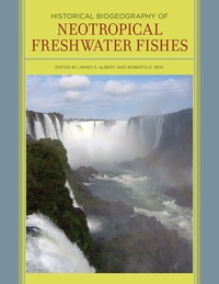 Historical Biogeography of Neotropical Freshwater Fishes by James S. Albert, Roberto Reis