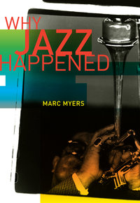 Why Jazz Happened by Marc Myers