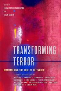 Transforming Terror Edited by Karin Lofthus Carrington, Susan Griffin