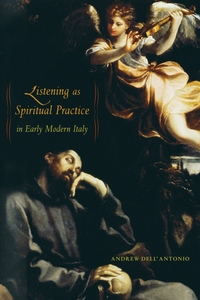 Listening as Spiritual Practice in Early Modern Italy by Andrew Dell'Antonio