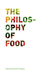 The Philosophy of Food by David M. Kaplan