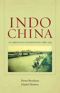 Indochina by Pierre Brocheux, Daniel Hémery, Christopher Goscha