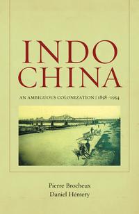 Indochina by Pierre Brocheux, Daniel Hémery, Christopher Goscha