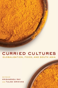Curried Cultures Edited by Krishnendu Ray, Tulasi Srinivas