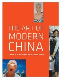 The Art of Modern China by Julia F. Andrews, Kuiyi Shen
