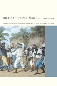The Fear of French Negroes by Sara E. Johnson