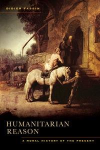 Humanitarian Reason by Didier Fassin