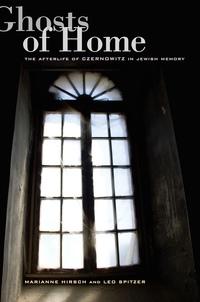 Ghosts of Home by Marianne Hirsch, Leo Spitzer