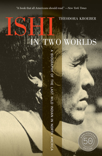 Ishi in Two Worlds, 50th Anniversary Edition by Theodora Kroeber