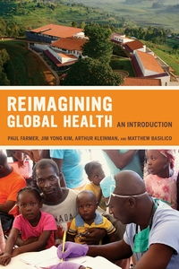 Reimagining Global Health by Paul Farmer, Arthur Kleinman, Jim Kim, Matthew Basilico