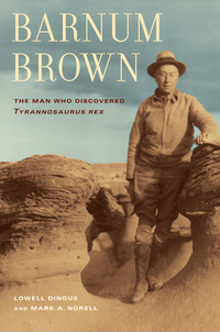 Barnum Brown by Lowell Dingus, Mark Norell
